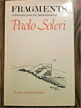 Fragments: A Selection from the Sketchbooks of Paolo Soleri