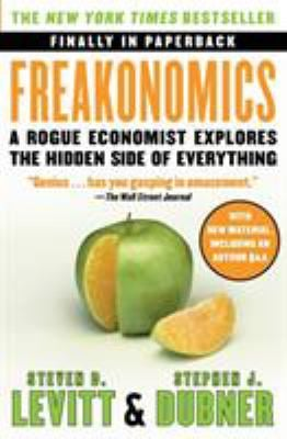 Freakonomics: A Rogue Economist Explores the Hidden Side of Everything 9780060731335