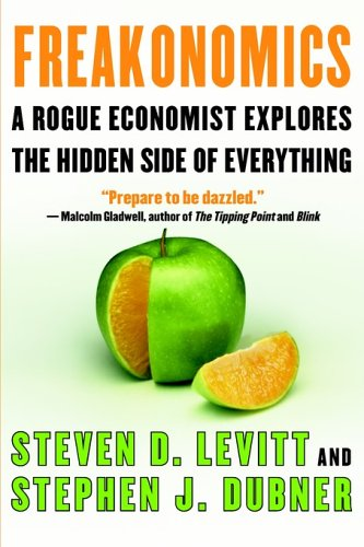 Freakonomics: A Rogue Economist Explores the Hidden Side of Everything 9780060896379