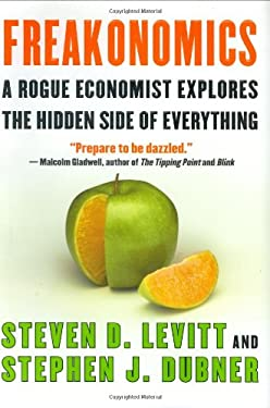 Freakonomics: A Rogue Economist Explores the Hidden Side of Everything 9780060731328
