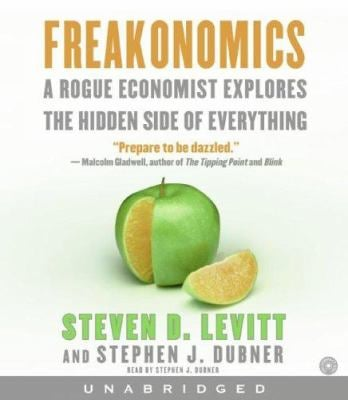 Freakonomics: A Rogue Economist Explores the Hidden Side of Everything 9780060776138