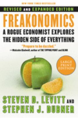 Freakonomics: A Rogue Economist Explores the Hidden Side of Everything 9780061245138