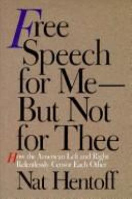 Free Speech for Me--But Not for Thee: How the American Left and Right Relentlessly Censor Each..