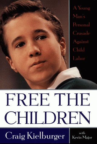 Free the Children: A Young Man's Personal Crusade Against Child Labor
