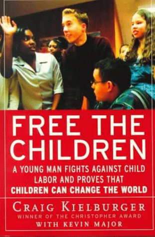 Free the Children: A Young Man Fights Against Child Labor and Proves That Children Can Change the World 9780060930653
