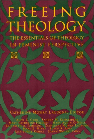 Freeing Theology: The Essentials of Theology in Feminist Perspective