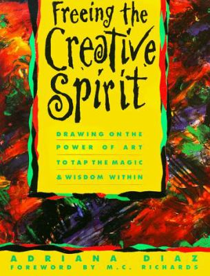 Freeing the Creative Spirit: Drawing on the Power of Art to Tap the Magic and Wisdom Within