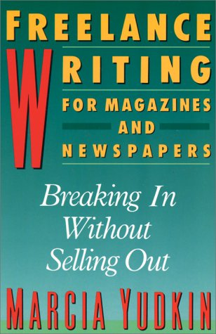 Freelance Writing for Magazines and Newspapers: Breaking in Without Selling Out 9780062732781