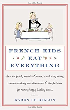 French Kids Eat Everything: How Our Family Moved to France, Cured Picky Eating, Banned Snacking, and Discovered 10 Simple Rules for Raising Happy, 9780062103291