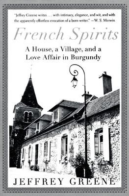 French Spirits: A House, a Village, and a Love Affair in Burgundy 9780060934101