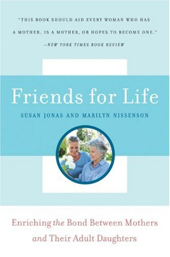 Friends for Life: Enriching the Bond Between Mothers and Their Adult Daughters 9780061138195