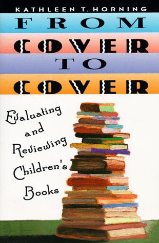 From Cover to Cover: Evaluating and Reviewing Children's Book 9780064461672