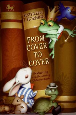 From Cover to Cover: Evaluating and Reviewing Children's Books 9780060777579