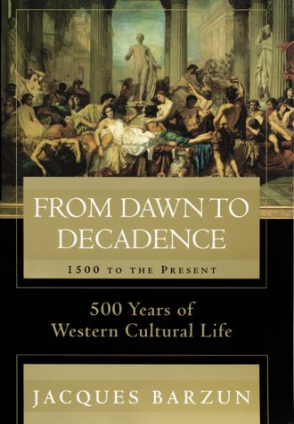 From Dawn to Decadence: 500 Years of Western Cultural Life - 1500 to Present