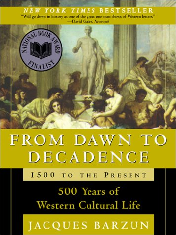 From Dawn to Decadence: 500 Years of Western Cultural Life 1500 to the Present 9780060928834