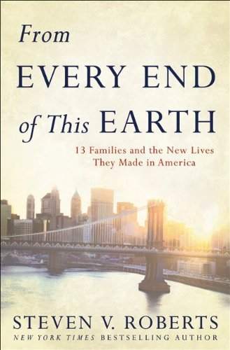 From Every End of This Earth: 13 Families and the New Lives They Made in America 9780061245619