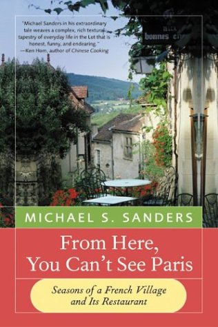 From Here, You Can't See Paris: Seasons of a French Village and Its Restaurant 9780060959203