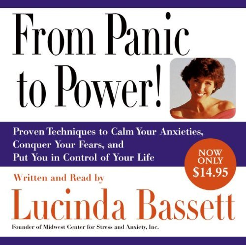 From Panic to Power: Proven Techniques to Calm Your Anxieties, Conquer Your Fears, and Put You in Control of Your Life 9780061441851