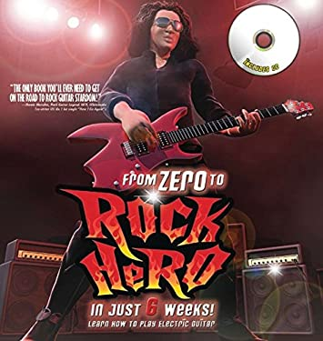 From Zero to Rock Hero in Just 6 Weeks!: Learn How to Play Electric Guitar [With CD (Audio)]