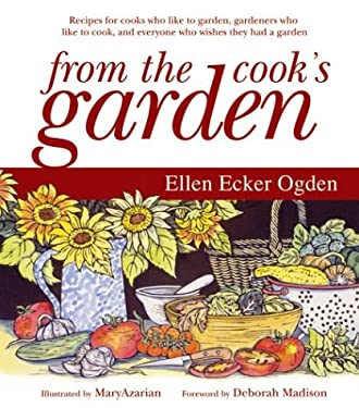 From the Cook's Garden: Recipes for Cooks Who Like to Garden, Gardeners Who Like to Cook, and Everyone Who Wishes They Had a Garden 9780060008413