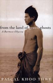 From the Land of Green Ghosts: A Burmese Odyssey