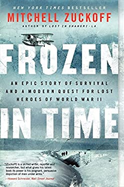 Frozen in Time: An Epic Story of Survival and a Modern Quest for the Lost Heroes of World War II