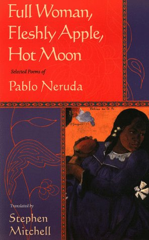 Full Woman, Fleshly Apple, Hot Moon: Selected Poems of Pablo Neruda 9780060928773