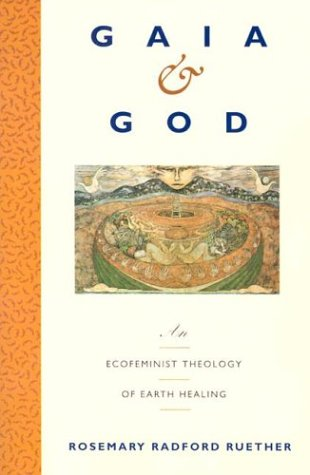 Gaia and God: An Ecofeminist Theology of Earth Healing 9780060669676