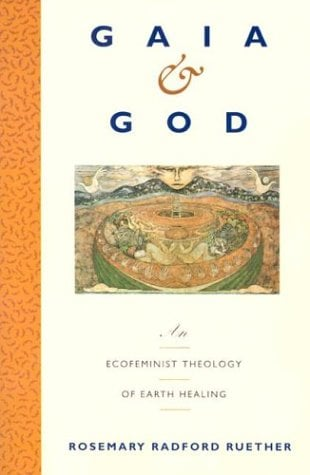 Gaia and God: An Ecofeminist Theology of Earth Healing