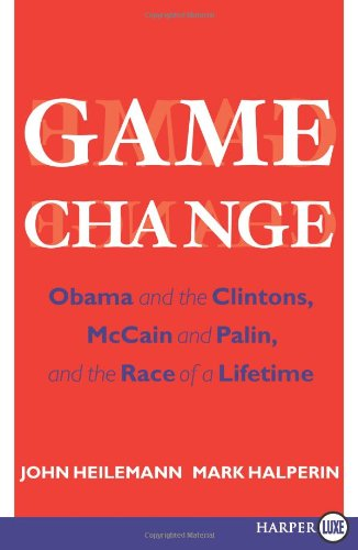 Game Change: Obama and the Clintons, McCain and Palin, and the Race of a Lifetime 9780061945991