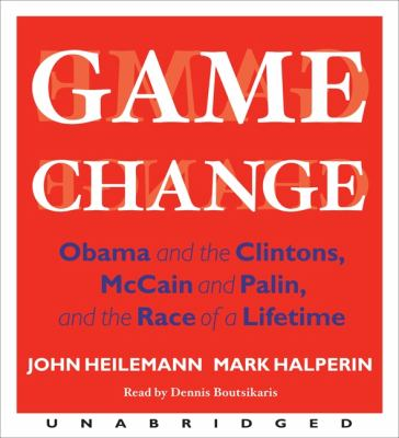 Game Change: Obama and the Clintons, McCain and Palin, and the Race of a Lifetime 9780062005632