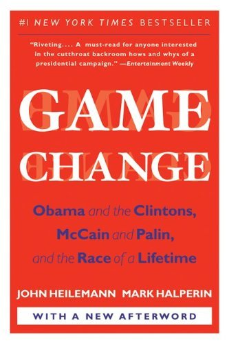 Game Change: Obama and the Clintons, McCain and Palin, and the Race of a Lifetime 9780061733642