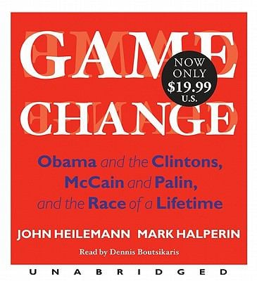 Game Change: Obama and the Clintons, McCain and Palin, and the Race of a Lifetime 9780062073235