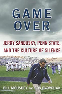Game Over: Jerry Sandusky, Penn State, and the Culture of Silence 9780062201133