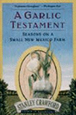 Garlic Testament: Seasons on a Small New Mexico Farm