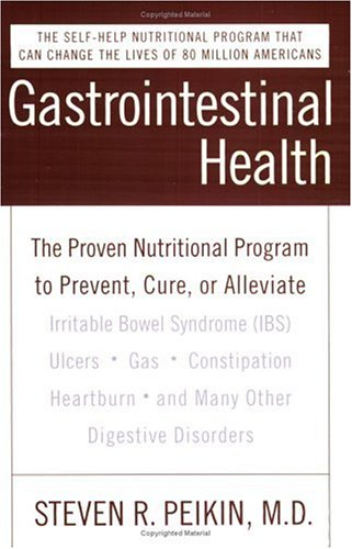 Gastrointestinal Health Third Edition: The Proven Nutritional Program to Prevent, Cure, or Alleviate Irritable Bowel Syndrome (Ibs), Ulcers, Gas, Cons