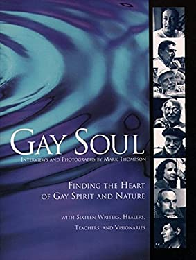 Gay Soul: Finding the Heart of Gay Spirit and Nature with Sixteen Writers, Healers, Teache