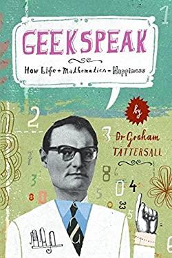 Geekspeak: How Life + Mathematics = Happiness 9780061629242