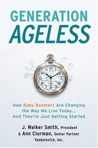 Generation Ageless: How Baby Boomers Are Changing the Way We Live Today and They're Just Getting Started 9780061128981