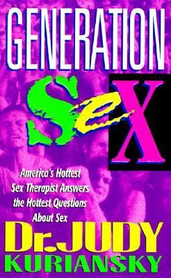 Generation Sex: America's Hottest Sex Therapist Answers the Hottest Questions about Sex