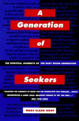 Generation of Seekers: The Spiritual Journeys of the Baby Boom Generation