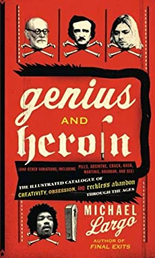 Genius and Heroin: The Illustrated Catalogue of Creativity, Obsession, and Reckless Abandon Through the Ages 9780061466410