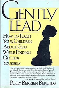 Gently Lead: How to Teach Your Children about God While Finding Out for Yourself