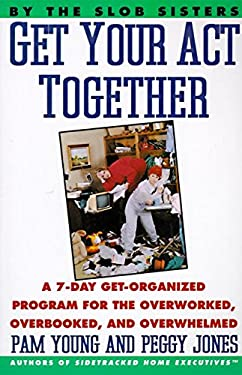 Get Your Act Together: 7-Day Get-Organized Program for the Overworked, Overbooked, and Overwhelmed, a 9780060969912