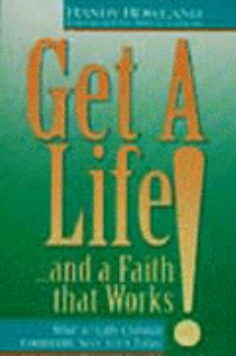 Get a Life! ... and a Faith That Works: What an Early Christian Community Says to Us Today