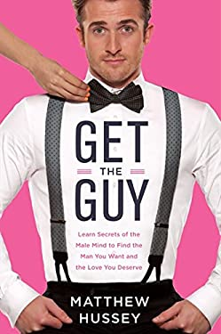 Get the Guy: How to Find, Attract, and Keep Your Ideal Mate 9780062241740