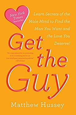 Get the Guy : Use Secrets of the Male Mind to Find the Love You Deserve