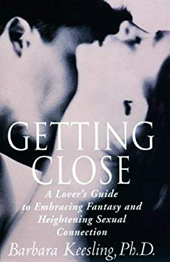 Getting Close: A Lover's Guide to Embracing Fantasy and Heightening Sexual Connection