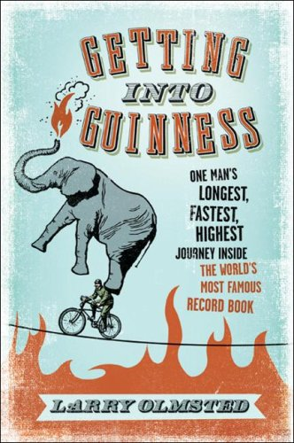Getting Into Guinness: One Man's Longest, Fastest, Highest Journey Inside the World's Most Famous Record Book