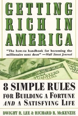 Getting Rich in America: Eight Simple Rules for Building a Fortune--And a Satisfying Life